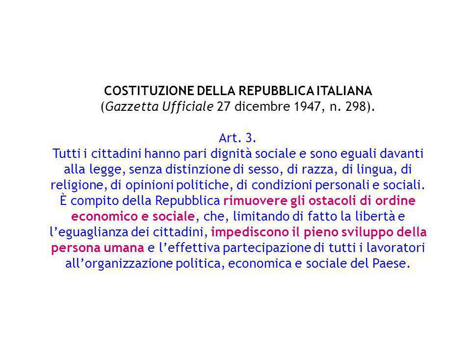 COSTITUZIONE DELLA REPUBBLICA ITALIANA (Gazzetta Ufficiale 27 dicembre 1947, n. 298). Art. 3. Tutti i cittadini hanno pari dignità sociale e sono egua