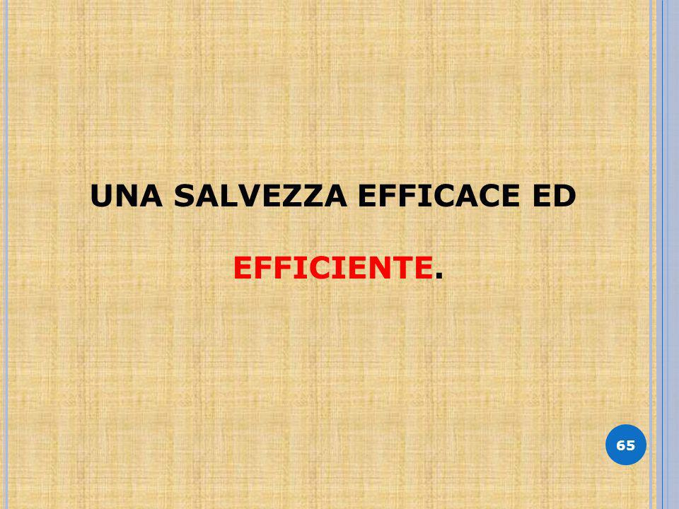 65 UNA SALVEZZA EFFICACE ED EFFICIENTE.
