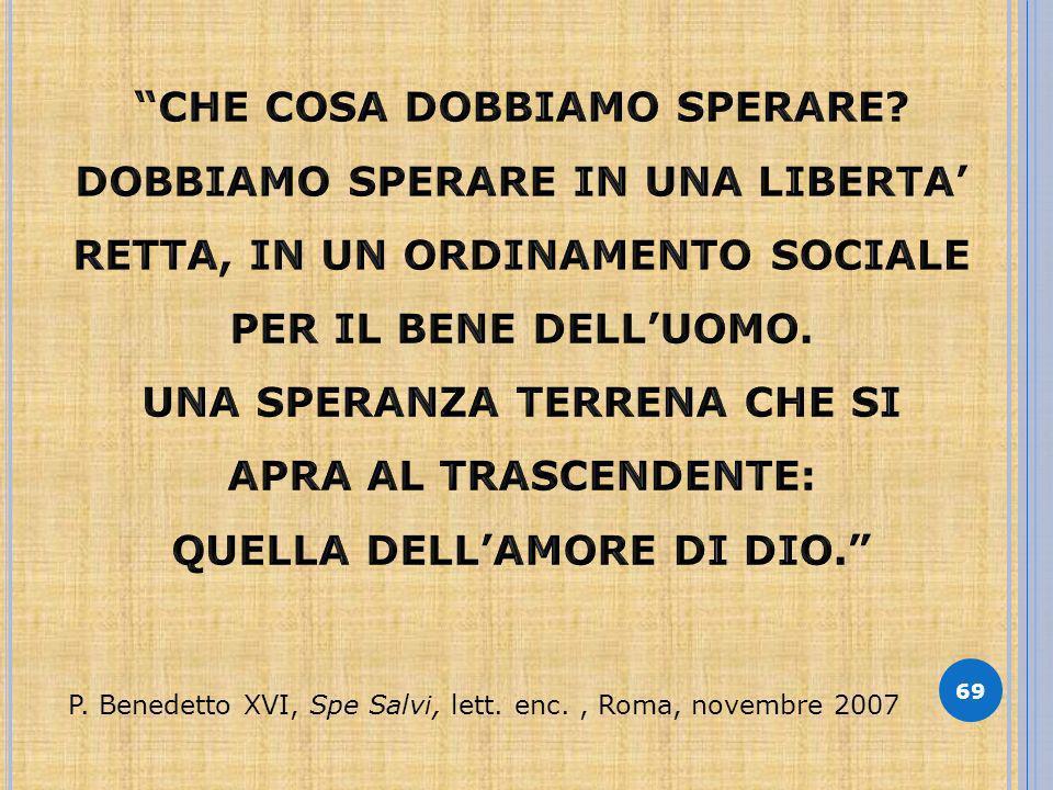 69 P. Benedetto XVI, Spe Salvi, lett. enc., Roma, novembre 2007