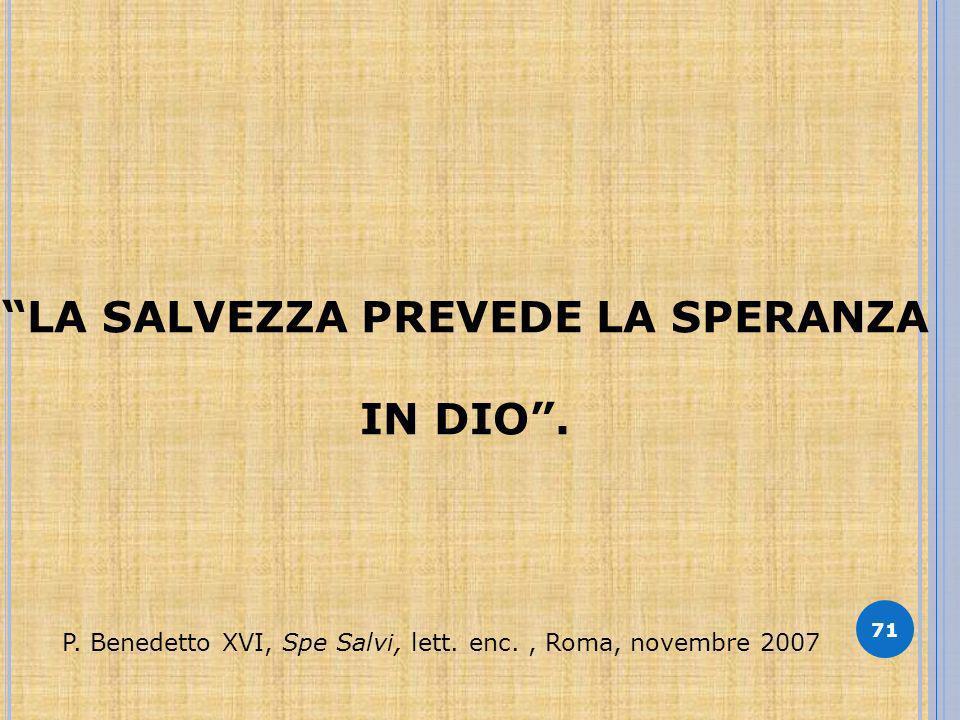 71 LA SALVEZZA PREVEDE LA SPERANZA IN DIO. P. Benedetto XVI, Spe Salvi, lett.
