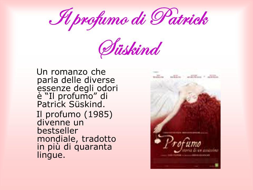 Il profumo di Patrick Süskind Un romanzo che parla delle diverse essenze degli odori è Il profumo di Patrick Süskind.
