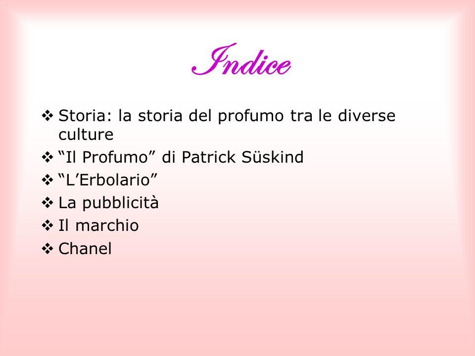 Indice Storia: la storia del profumo tra le diverse culture Il Profumo di Patrick Süskind LErbolario La pubblicità Il marchio Chanel