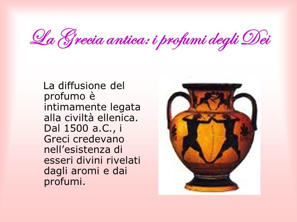La Grecia antica: i profumi degli Dei La diffusione del profumo è intimamente legata alla civiltà ellenica.