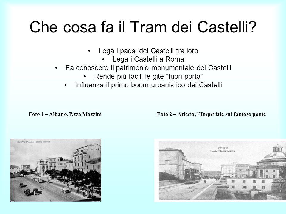 Che cosa fa il Tram dei Castelli? Lega i paesi dei Castelli tra loro Lega i Castelli a Roma Fa conoscere il patrimonio monumentale dei Castelli Rende