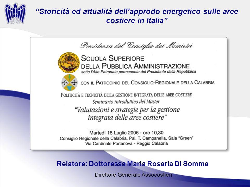 Storicità ed attualità dellapprodo energetico sulle aree costiere in Italia Relatore: Dottoressa Maria Rosaria Di Somma Direttore Generale Assocostieri