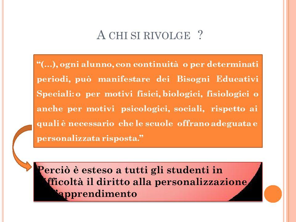A CHI SI RIVOLGE ? (…), ogni alunno, con continuità o per determinati periodi, può manifestare dei Bisogni Educativi Speciali: o per motivi fisici, bi