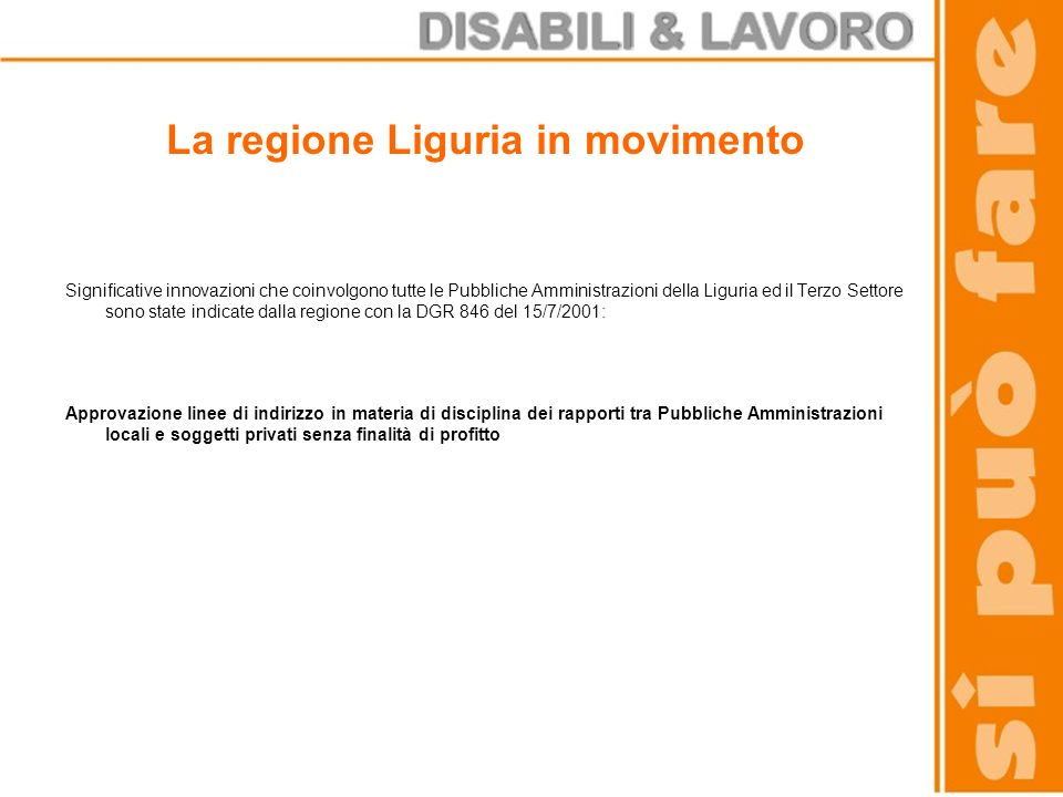La regione Liguria in movimento Significative innovazioni che coinvolgono tutte le Pubbliche Amministrazioni della Liguria ed il Terzo Settore sono st