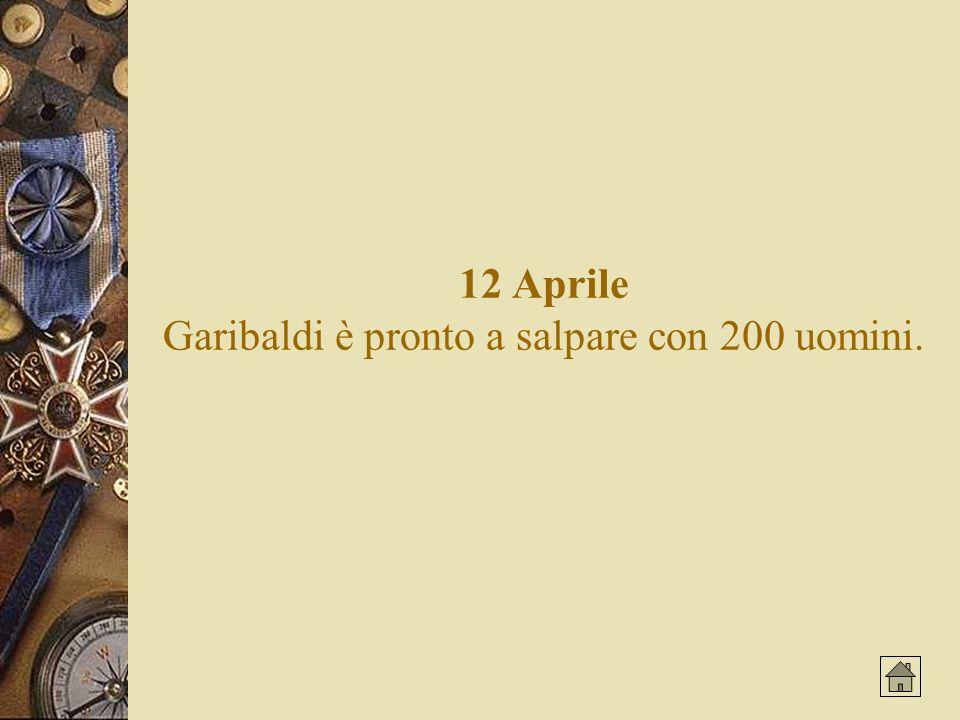 12 Aprile Garibaldi è pronto a salpare con 200 uomini.