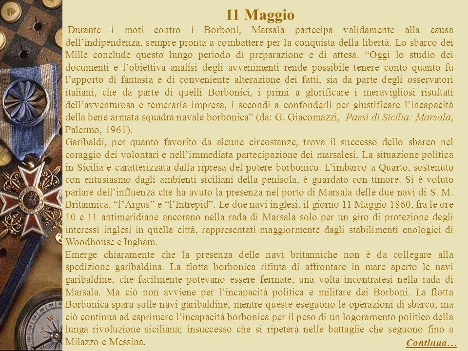 11 Maggio Durante i moti contro i Borboni, Marsala partecipa validamente alla causa dellindipendenza, sempre pronta a combattere per la conquista della libertà.