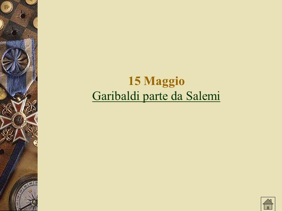 15 Maggio Garibaldi parte da Salemi Garibaldi parte da Salemi