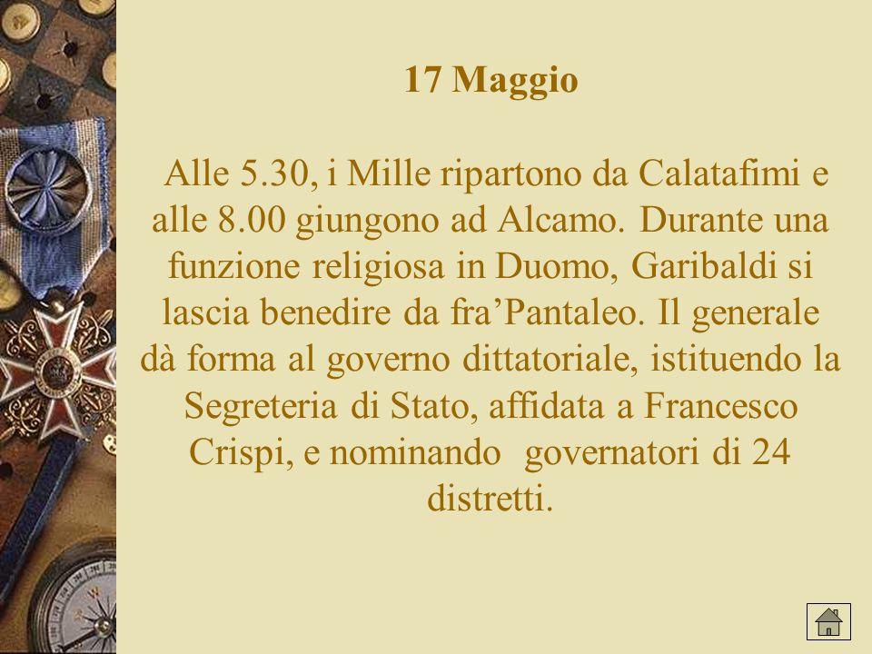 17 Maggio Alle 5.30, i Mille ripartono da Calatafimi e alle 8.00 giungono ad Alcamo.