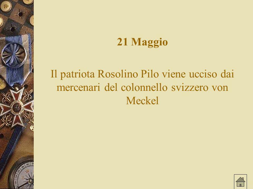 21 Maggio Il patriota Rosolino Pilo viene ucciso dai mercenari del colonnello svizzero von Meckel