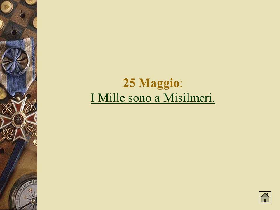 25 Maggio: I Mille sono a Misilmeri. I Mille sono a Misilmeri.