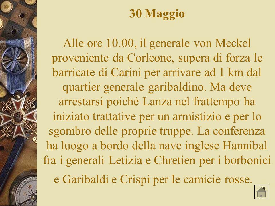 30 Maggio Alle ore 10.00, il generale von Meckel proveniente da Corleone, supera di forza le barricate di Carini per arrivare ad 1 km dal quartier generale garibaldino.