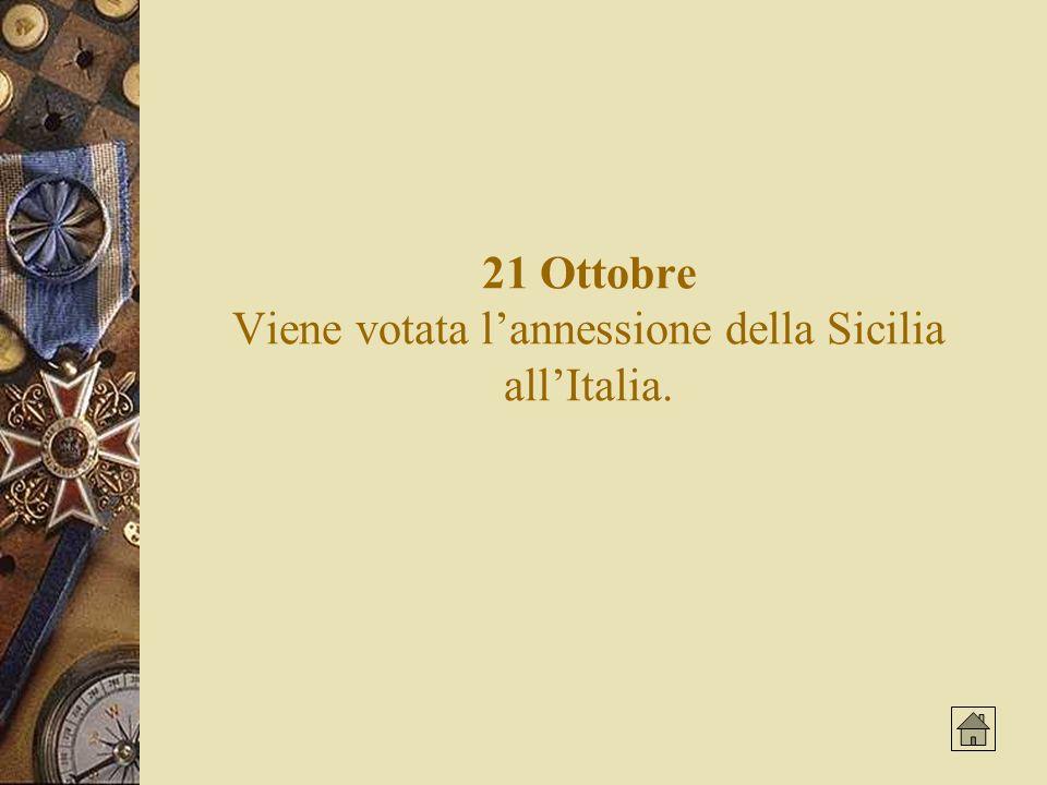 21 Ottobre Viene votata lannessione della Sicilia allItalia.