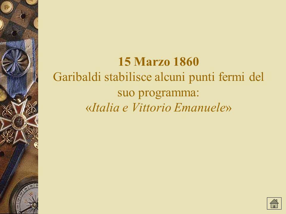 15 Marzo 1860 Garibaldi stabilisce alcuni punti fermi del suo programma: «Italia e Vittorio Emanuele»