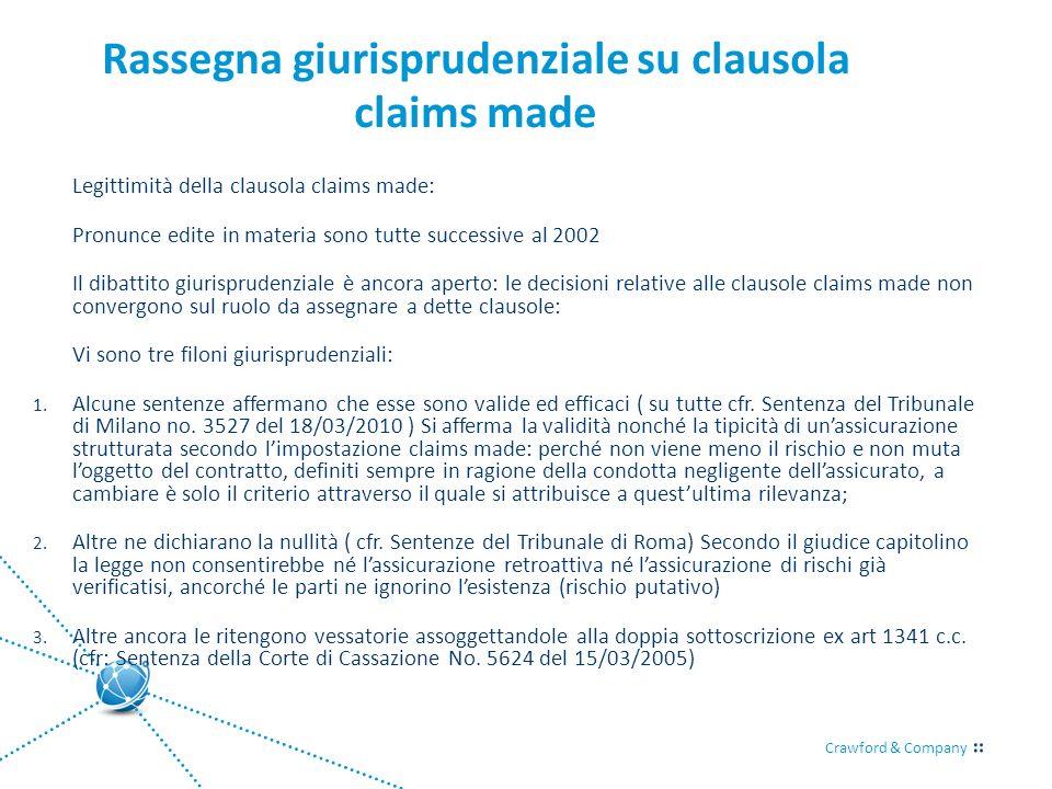 Crawford & Company Rassegna giurisprudenziale su clausola claims made Legittimità della clausola claims made: Pronunce edite in materia sono tutte suc