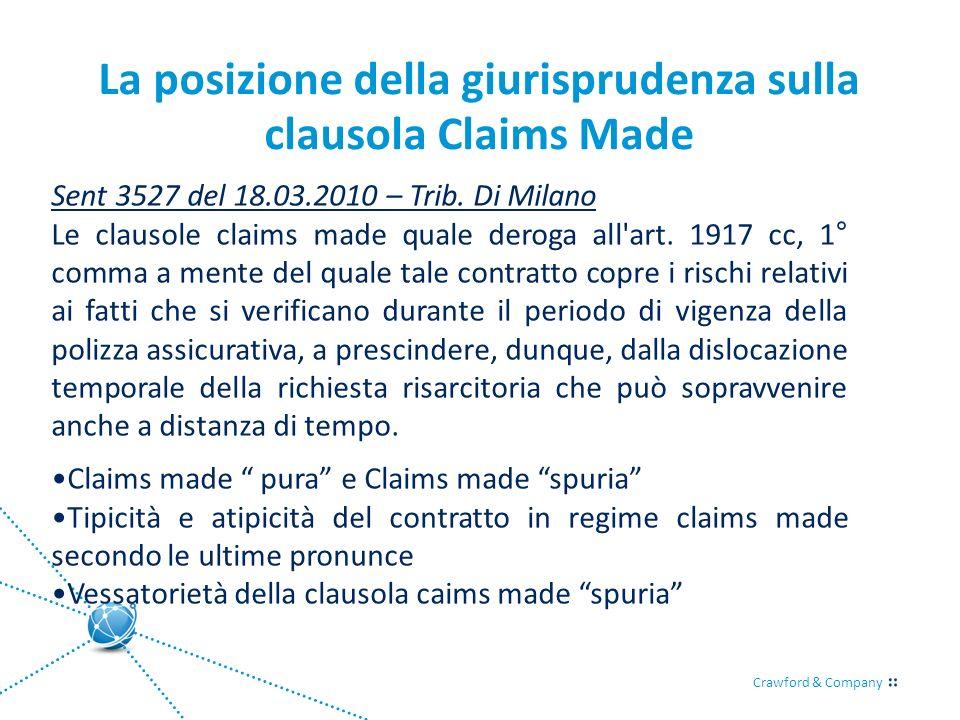 Crawford & Company La posizione della giurisprudenza sulla clausola Claims Made Sent 3527 del 18.03.2010 – Trib. Di Milano Le clausole claims made qua