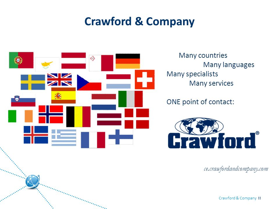 Crawford & Company Many countries Many languages Many specialists Many services ONE point of contact: ce.crawfordandcompany.com