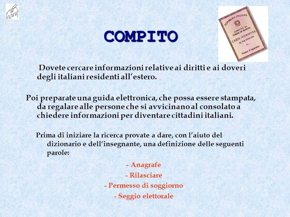 COMPITO Dovete cercare informazioni relative ai diritti e ai doveri degli italiani residenti allestero. Poi preparate una guida elettronica, che possa