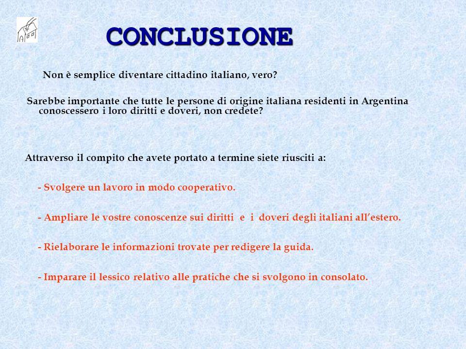 CONCLUSIONE Non è semplice diventare cittadino italiano, vero? Sarebbe importante che tutte le persone di origine italiana residenti in Argentina cono