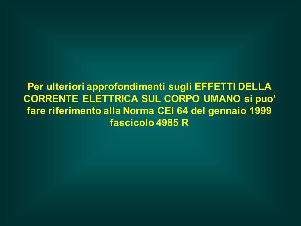 Per ulteriori approfondimenti sugli EFFETTI DELLA CORRENTE ELETTRICA SUL CORPO UMANO si puo fare riferimento alla Norma CEI 64 del gennaio 1999 fascic