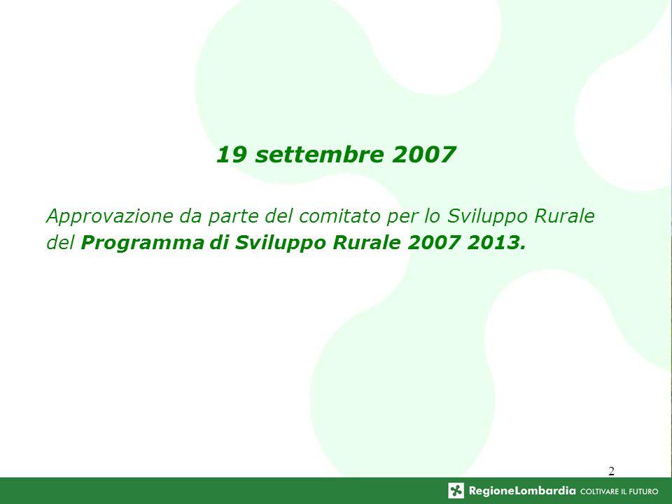 2 19 settembre 2007 Approvazione da parte del comitato per lo Sviluppo Rurale del Programma di Sviluppo Rurale 2007 2013.