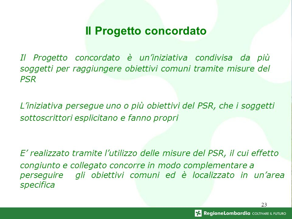 23 Il Progetto concordato Il Progetto concordato è uniniziativa condivisa da più soggetti per raggiungere obiettivi comuni tramite misure del PSR Lini
