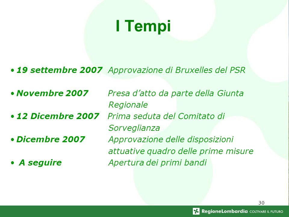 30 I Tempi 19 settembre 2007 Approvazione di Bruxelles del PSR Novembre 2007 Presa datto da parte della Giunta Regionale 12 Dicembre 2007 Prima seduta