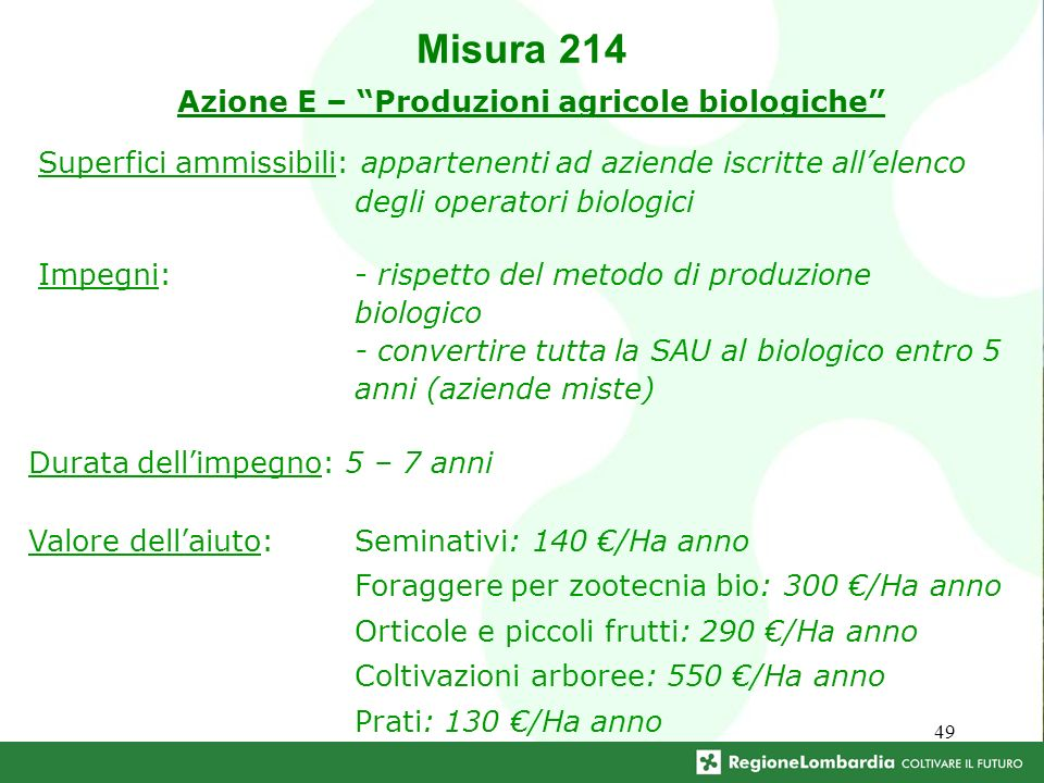 49 Superfici ammissibili: appartenenti ad aziende iscritte allelenco degli operatori biologici Impegni: - rispetto del metodo di produzione biologico