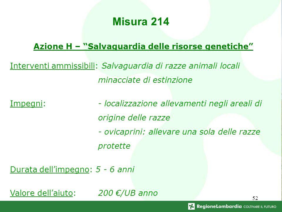 52 Interventi ammissibili: Salvaguardia di razze animali locali minacciate di estinzione Impegni: - localizzazione allevamenti negli areali di origine