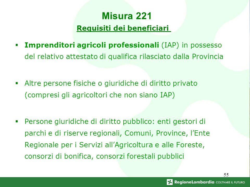 55 Requisiti dei beneficiari Imprenditori agricoli professionali (IAP) in possesso del relativo attestato di qualifica rilasciato dalla Provincia Altr