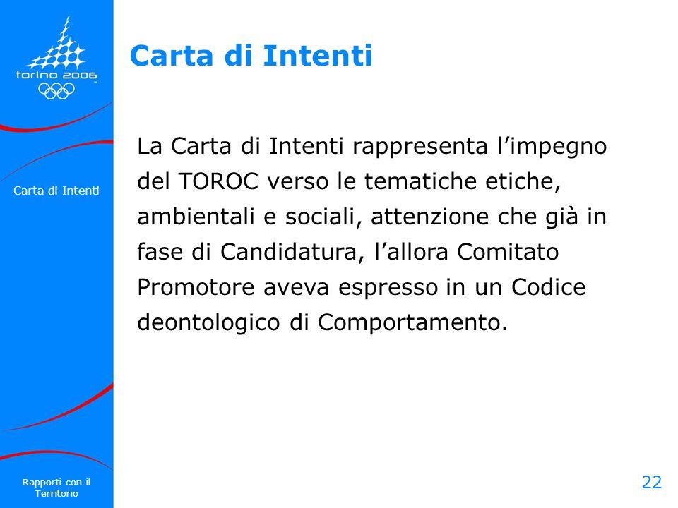 22 Carta di Intenti La Carta di Intenti rappresenta limpegno del TOROC verso le tematiche etiche, ambientali e sociali, attenzione che già in fase di