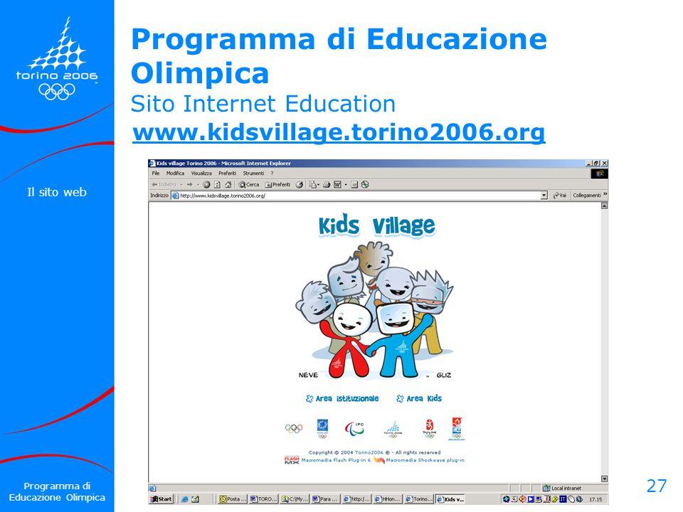 27 www.kidsvillage.torino2006.org Programma di Educazione Olimpica Programma di Educazione Olimpica Sito Internet Education Il sito web