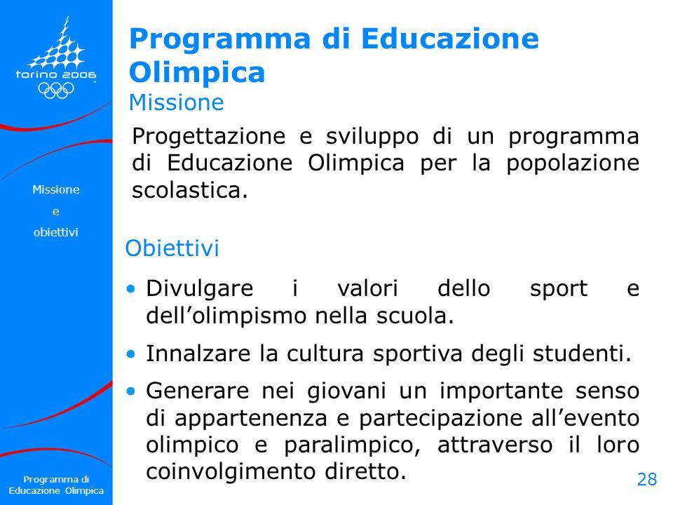 28 Programma di Educazione Olimpica Missione Progettazione e sviluppo di un programma di Educazione Olimpica per la popolazione scolastica. Obiettivi