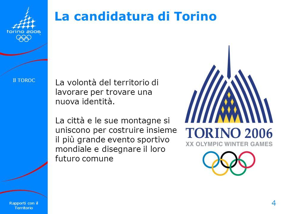 4 La candidatura di Torino La volontà del territorio di lavorare per trovare una nuova identità. La città e le sue montagne si uniscono per costruire