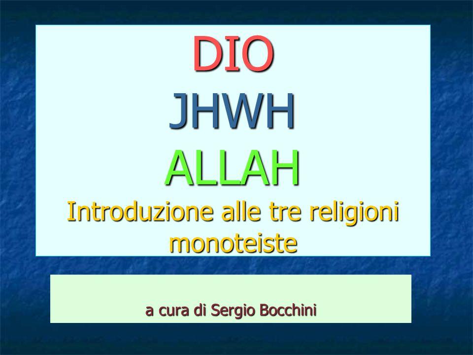 DIO JHWH ALLAH Introduzione alle tre religioni monoteiste a cura di Sergio Bocchini