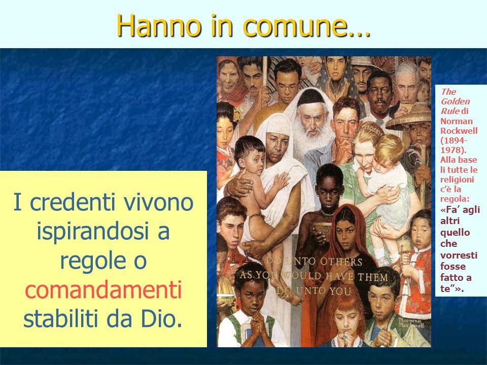 Hanno in comune… I credenti vivono ispirandosi a regole o comandamenti stabiliti da Dio. The Golden Rule di Norman Rockwell (1894- 1978). Alla base li