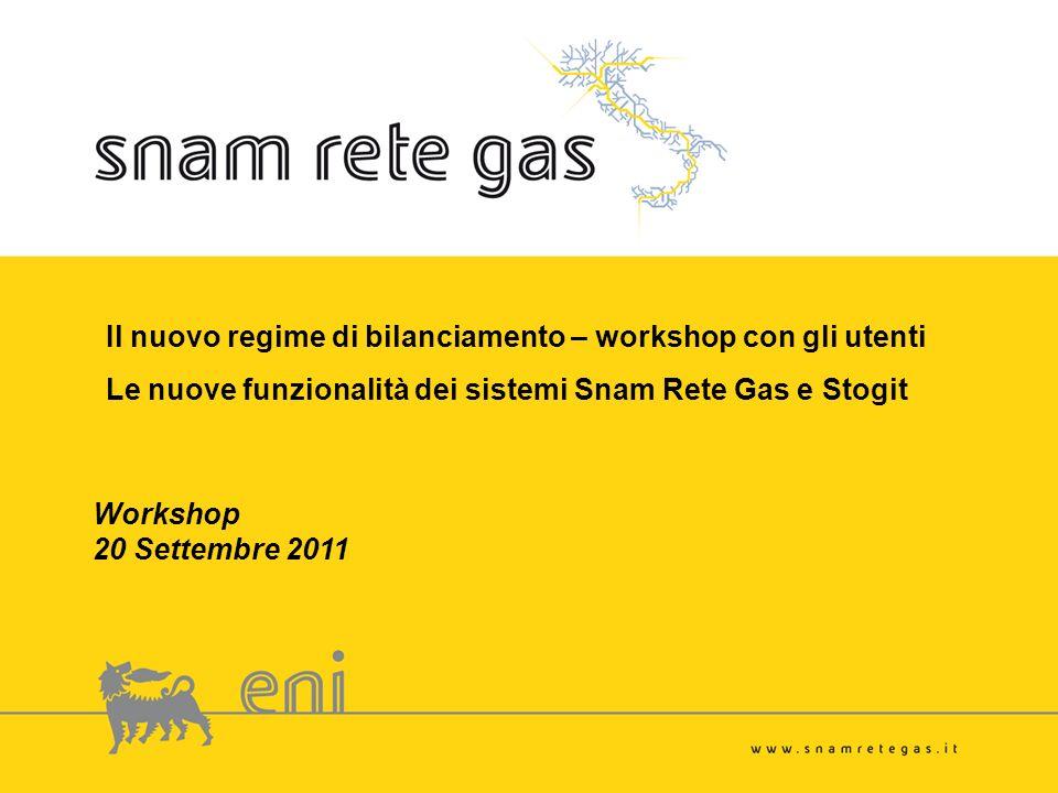 Il nuovo regime di bilanciamento – workshop con gli utenti Le nuove funzionalità dei sistemi Snam Rete Gas e Stogit Workshop 20 Settembre 2011