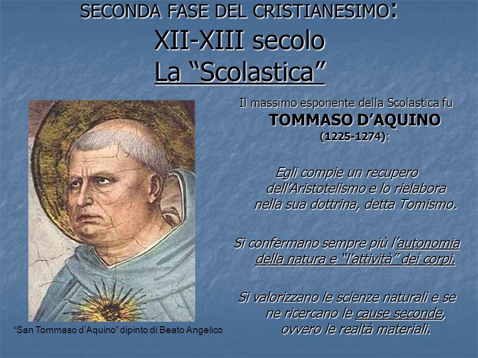 SECONDA FASE DEL CRISTIANESIMO : XII-XIII secolo La Scolastica Il massimo esponente della Scolastica fu TOMMASO DAQUINO (1225-1274) : Egli compie un r