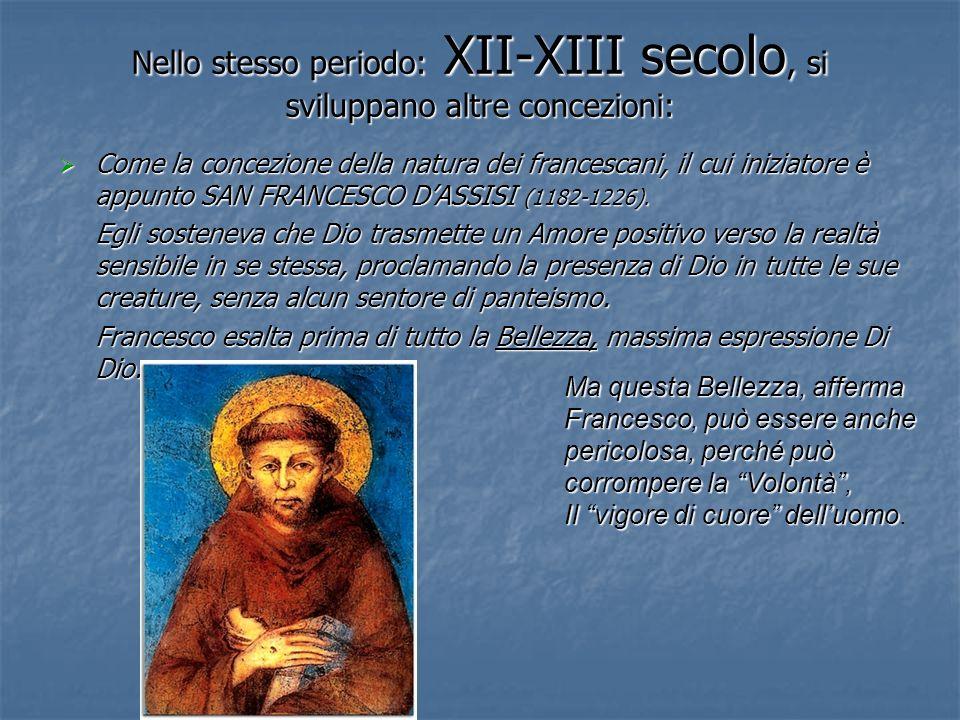 Nello stesso periodo: XII-XIII secolo, si sviluppano altre concezioni: Come la concezione della natura dei francescani, il cui iniziatore è appunto SA