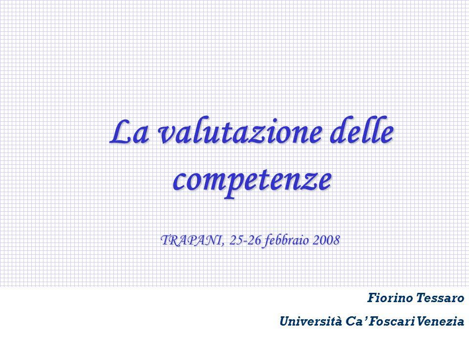 Fiorino Tessaro – Università Ca Foscari Venezia Fiorino Tessaro Università Ca Foscari Venezia La valutazione delle competenze TRAPANI, 25-26 febbraio