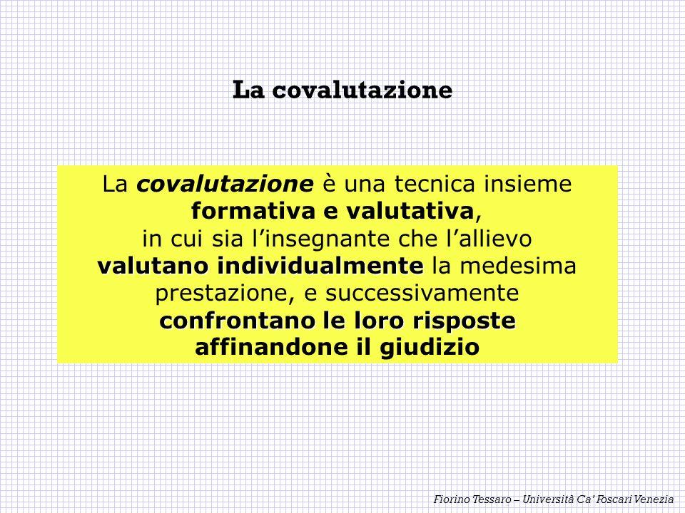 Fiorino Tessaro – Università Ca Foscari Venezia La covalutazione La covalutazione è una tecnica insieme formativa e valutativa, in cui sia linsegnante