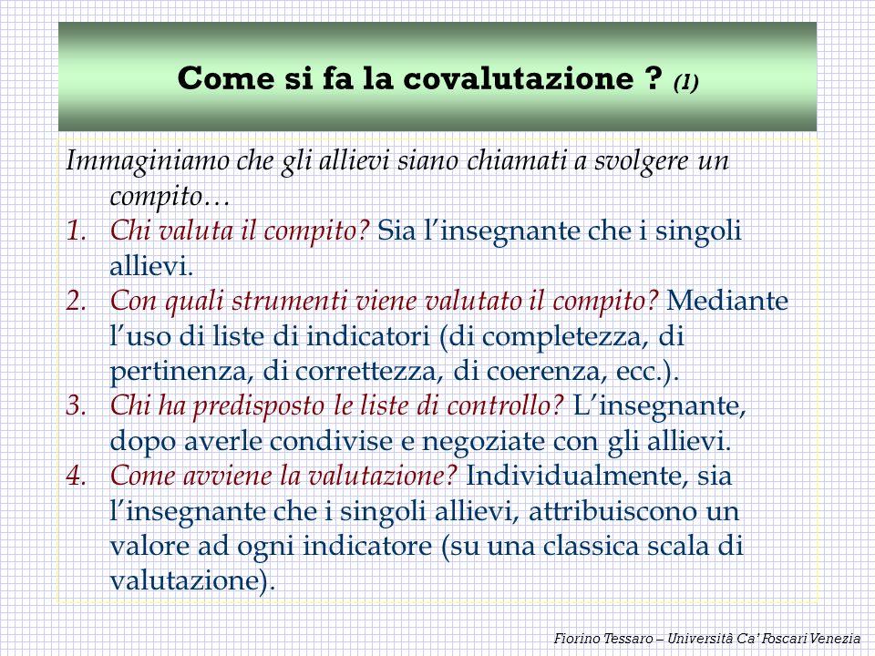 Fiorino Tessaro – Università Ca Foscari Venezia Come si fa la covalutazione ? (1) Immaginiamo che gli allievi siano chiamati a svolgere un compito… 1.