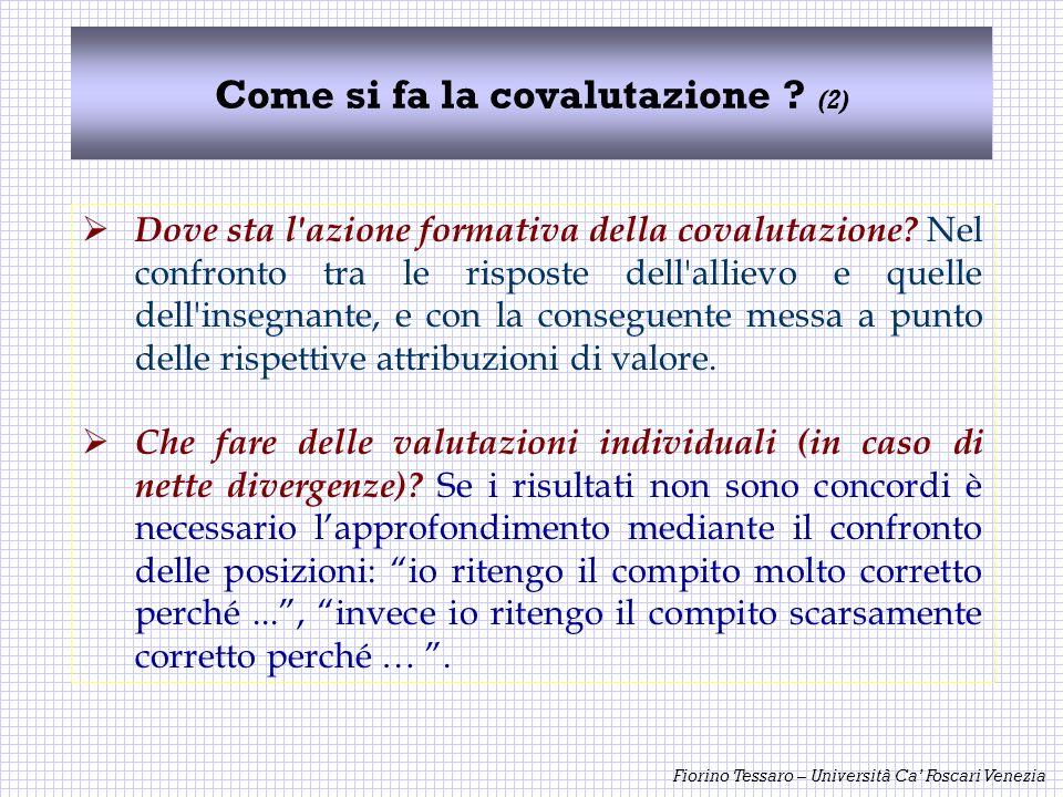 Fiorino Tessaro – Università Ca Foscari Venezia Come si fa la covalutazione ? (2) Dove sta l'azione formativa della covalutazione? Nel confronto tra l