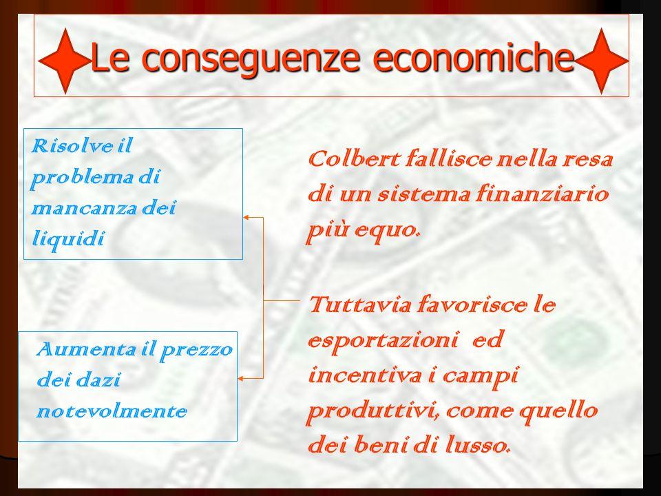 Le conseguenze economiche Colbert fallisce nella resa di un sistema finanziario più equo.
