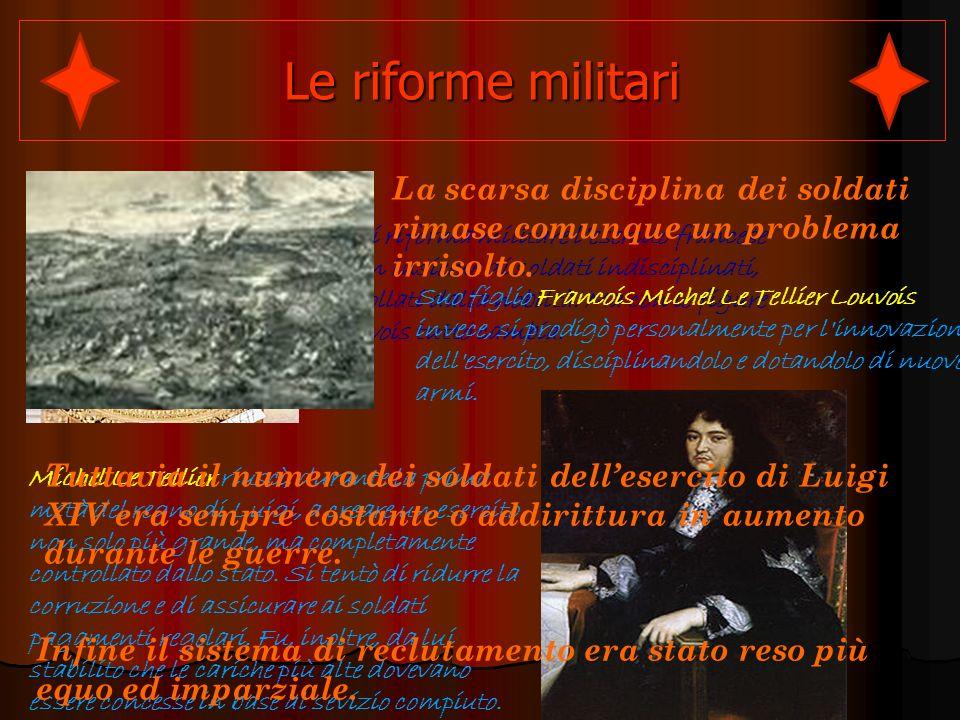 Prima di qualsiasi riforma militare lesercito francese era costituito da un insieme di soldati indisciplinati, malpagati e controllati dalla nobiltà.