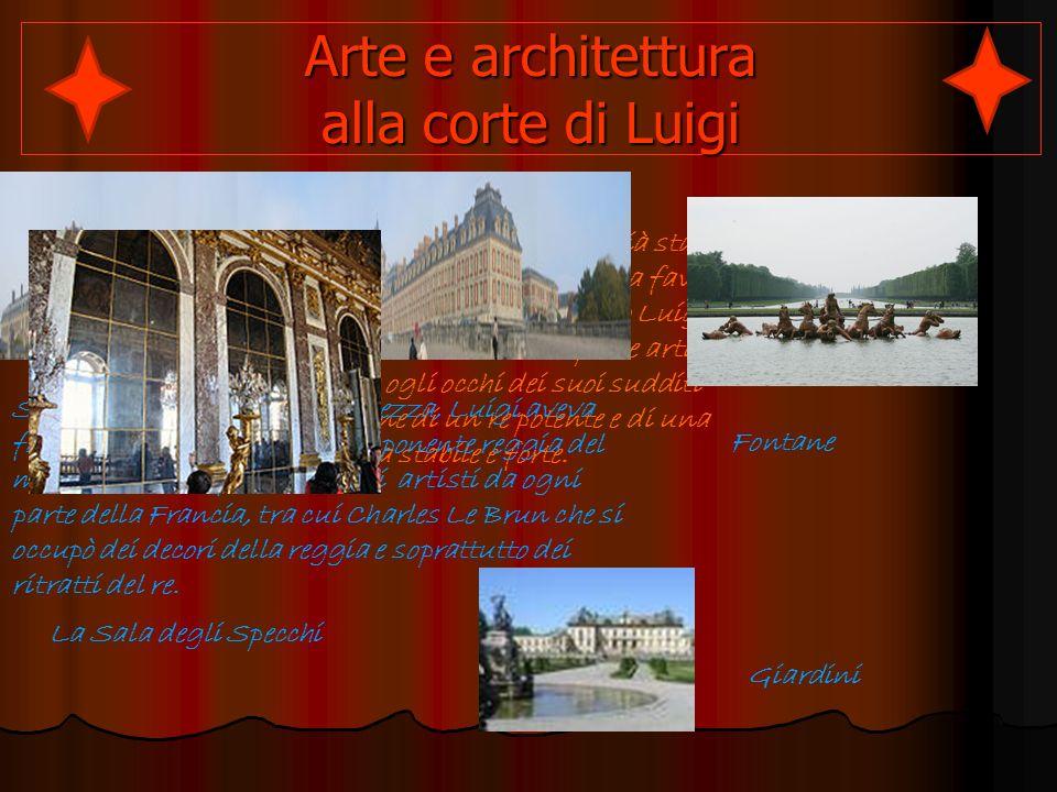 Arte e architettura alla corte di Luigi La propaganda artistica era già stata utilizzata dai sovrani europei a favore della monarchia.