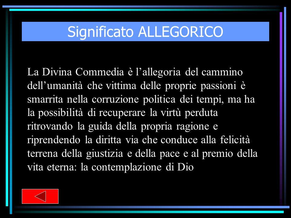 Significato ALLEGORICO La Divina Commedia è lallegoria del cammino dellumanità che vittima delle proprie passioni è smarrita nella corruzione politica