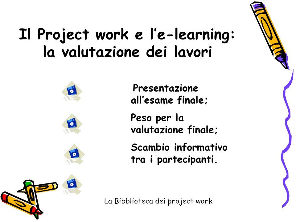 Presentazione allesame finale; Peso per la valutazione finale; Scambio informativo tra i partecipanti. Il Project work e le-learning: la valutazione d